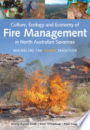 Culture  Ecology and Economy of Fire Management in North Australian Savannas