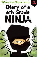 Diary of a 6th Grade Ninja  Diary of a 6th Grade Ninja Book 1