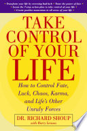 Take Control Of Your Life  How to Control Fate  Luck  Chaos  Karma  and Life s Other Unruly Forces
