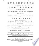 Strictures in Vindication of some of the Doctrines misrepresented by Mr. Foot in his two pamphlets entitled, Observations upon the New Opinions of John Hunter in his Late Treatise on the Venereal Disease; including Mr. Pott's plagiarisms and misinformation on the subject of pus or matter in his Observations on that disorder ... commonly called fistula lachrymalis