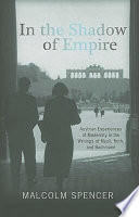 In The Shadow Of Empire : great austrian writers musil, roth, and...