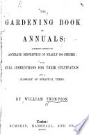 The Gardening Book of Annuals  Comprising Concise But Accurate Description of Nearly 300 Species