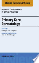 Primary Care Dermatology  an Issue of Primary Care  Clinics in Office Practice