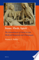 Stone  Flesh  Spirit  The Entombment of Christ in Late Medieval Burgundy and Champagne