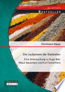 Die Lautpoesie der Dadaisten: Eine Untersuchung zu Hugo Ball, Raoul Hausmann und Kurt Schwitters