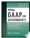 Wiley GAAP for Governments 2017   Interpretation and Application of Generally Accepted Accounting Principles for State and Local Governments