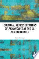 Cultural Representations Of Feminicidio At The Us Mexico Border