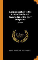 An Introduction to the Critical Study and Knowledge of the Holy Scriptures;