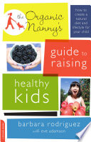 The Organic Nanny s Guide to Raising Healthy Kids