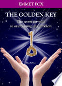 The Golden Key  The secret formula to overcoming any problem  Which includes the best Emmet Fox affirmations   Bilingual edition   English and Italian Edition