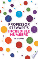 Professor Stewart S Incredible Numbers : to 10 to zero and infinity, including one...