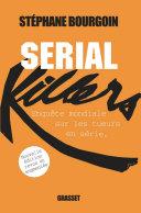 Serial killers - enquête mondiale sur les tueurs en série