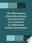 The Effectiveness of Interdisciplinary Team Dynamics on Treatments in a Behavioral Health Environment