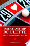 Relationship Roulette Improve Your Odds At Lasting Love