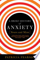 A Brief History of Anxiety   Yours and Mine