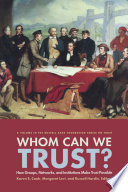 Whom Can We Trust  How Groups  Networks  and Institutions Make Trust Possible