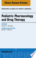 Pediatric Pharmacology And Drug Therapy An Issue Of Pediatric Clinics Of North America E Book