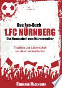 Das Fan-Buch 1.FC Nürnberg - Die Mannschaft vom Valznerweiher