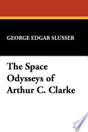 The Space Odysseys Of Arthur C Clarke book