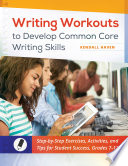 Writing Workouts to Develop Common Core Writing Skills  Step by Step Exercises  Activities  and Tips for Student Success  Grades 7   12