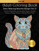Adult Coloring Book: Stress Relieving Beautiful Designs (Vol. 12): Animals, Mandalas, Landscapes, Flowers, People, Objects, Paisley Pattern : of intricacy keeping you excited and...