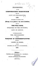 Proceedings at the Contested Election for the City of Chichester  1830     copy of the poll book  speeches     squibs and addresses  To which are added  the proceedings at the election of representatives for the County of Sussex  etc
