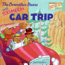 The Berenstain Bears and Too Much Car Trip