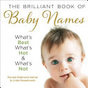 The Brilliant Book of Baby Names  What   s best  what   s hot and what   s not