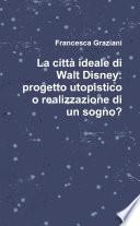 La citt   ideale di Walt Disney  progetto utopistico o realizzazione di un sogno