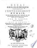 Essai philosophique concernant l entendement humain  ou l on montre quelle est l etendue de nos conoissances certaines  et la maniere dont nous y parvenons  Par M  Locke  Traduit de l Anglois par M  Coste