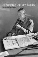 The Meanings of J. Robert Oppenheimer