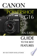 Canon PowerShot G16  An Easy Guide to the Best Features