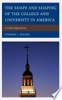 The Shape and Shaping of the College and University in America