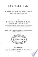 Sanitary Law: a Digest of the Sanitary Acts of England and Scotland