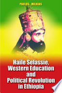 Haile Selassie Western Education And Political Revolution In Ethiopia