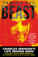 Taming The Beast : former prison counselor to the messianic killer,...