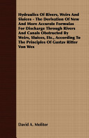 Hydraulics of Rivers  Weirs and Sluices   the Derivation of New and More Accurate Formulas for Discharge Through Rivers and Canals Obstructed by Weirs