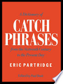 A Dictionary Of Catch Phrases : that has `caught on' or become popular...