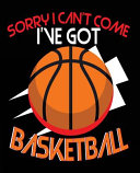 Sorry I Can T Come I Ve Got Basketball