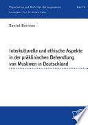 Interkulturelle und ethische Aspekte in der pr  klinischen Behandlung von Muslimen in Deutschland