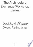 Imagining Architecture Beyond the End Times