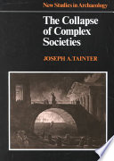 The Collapse Of Complex Societies : reviews more than 2000 years of explanations. he...