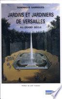 Jardins et jardiniers de Versailles au grand si  cle