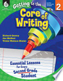 Getting to the Core of Writing  Essential Lessons for Every Second Grade Student