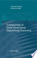 Fundamentals of Three dimensional Digital Image Processing