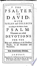 The Psalter of David  with Titles and Collects According to the Matter of Each Psalm  Whereunto are Added Devotions     The Fourteenth Edition   The    Collects    and    Devotions    Written by Jeremy Taylor  Compiled by Christopher  Lord Hatton