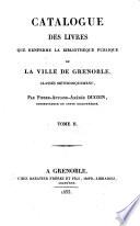 Catalogue des livres que renferme la biblioth  que publique de la ville de Grenoble  class  s m  thodiquement