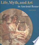 Life  Myth  and Art in Ancient Rome