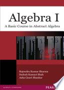 Algebra I  A Basic Course in Abstract Algebra