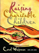 Raising Charitable Children : to charity and volunteering.
